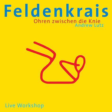 feldenkrais-ohren-zwischen-die-knie-andrew-lutz-isbn-9783937563190